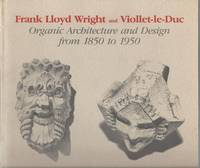 Frank Lloyd Wright and Viollet-le-Duc: Organic Architecture and Design from 1850-1950