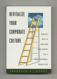 Revitalize Your Corporate Culture: Powerful Ways to Transform Your Company  into a High-performance Organization  - 1st Edition/1st Printing