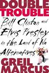 image of Double Trouble: Bill Clinton and Elvis Presley in the Land of No Alternatives