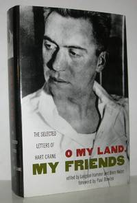 O MY LAND, MY FRIENDS The Selected Letters of Hart Crane