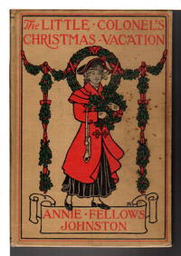 THE LITTLE COLONEL'S CHRISTMAS VACATION. #6 in the series. by  Annie Fellows (1863-1931) Johnston - Hardcover - (1926 c 1905) - from Bookfever.com, IOBA and Biblio.com