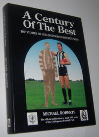 A CENTURY OF THE BEST: The Stories of Collingwood's Favourite Sons
