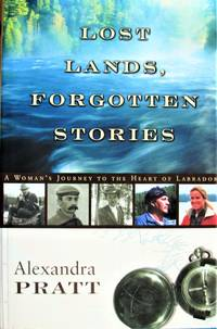 image of Lost Lands, Forgotten Stories. A Woman's Journey to the Heart of Labrador