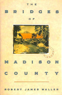 The Bridges Of Madison Country by  Robert James Waller - First Edition - 1992-05-14 - from M Godding Books Ltd (SKU: 183741)