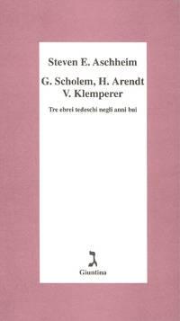 G. Scholem, H. Arendt, V. Klemperer. Tre ebrei tedeschi negli anni bui by ASCHHEIM Steven E - 2001 - from Studio Bibliografico Marini and Biblio.com