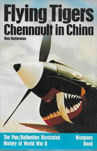 Flying Tigers Chennault in China [The Pan/Ballantine Illustrated History of World War II Weapons Book]