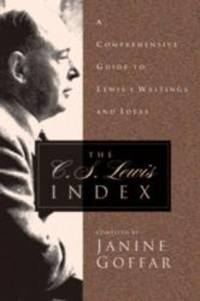 The C. S. Lewis Index: A Comprehensive Guide To Lewis's Writings and Ideas