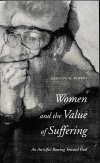 Women and the Value of Suffering An Awful Rowing Toward God (Zacchaeus Studies: Theology)