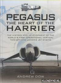Pegasus. The Heart of the Harrier. The History and Development of the World's First Operational Vertical Take-off and Landing Jet Engine by  Andrew Dow - Paperback - 2009 - from Klondyke and Biblio.co.uk