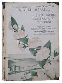 Historic Tales of Western New York: A River Ramble - Saga of the Genesee Valley; Lakes Country; The Ridge - Ontario's Blossom Country
