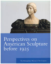 Perspectives on American Sculpture Before 1925 The Metropolitan Museum of Art Symposia (Metropolitan Museum of Art Series) by Thayer Tolles - Paperback - 2004 - from Diatrope Books and Biblio.com