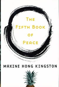 THE FIFTH BOOK OF PEACE. by  Maxine Hong Kingston - Signed First Edition - 2003. - from Bookfever.com, IOBA (SKU: 54224)