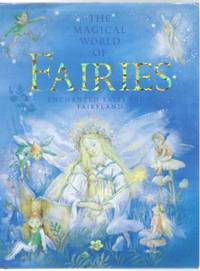 THE MAGICAL WORLD OF FAIRIES Enchanted Tales from Fairyland