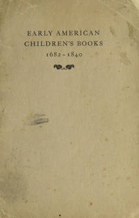 Early American Children's Books 1682-1840. The Private Collection of Dr. A. S. W. Rosenbach