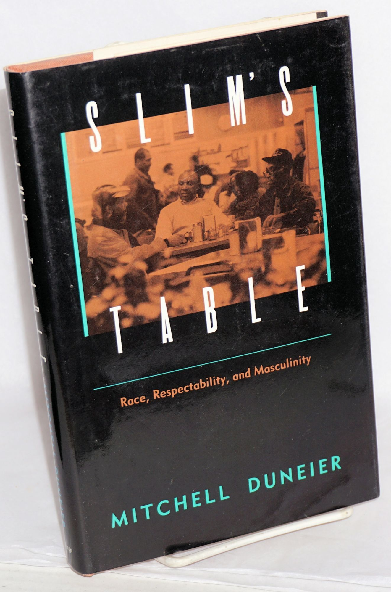 Slim's table; race, respectability, and masculinity by Mitchell Duneier -  Hardcover - 1992 - from Bolerium Books Inc., ABAA/ILAB and Biblio.com