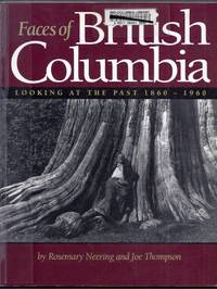 Faces of British Columbia. Looking at the Past 1860 - 1960