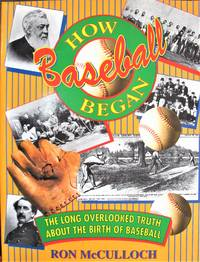 How Baseball Began. the Long Overlooked Truth About the Birth of Baseball by  Ron McCulloch - Paperback - 1st Edition - 1995 - from Ken Jackson (SKU: 258136)