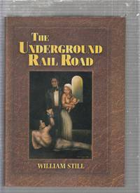 image of The Underground Rail Road: A Record Of Facts, Authentic Narratives, Letters, &c., Narrating The Hardships, Hair-breadth Escapes, And Death Struggles Of The Slaves In Their Efforts for Freedom
