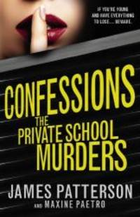 Confessions: The Private School Murders: (Confessions 2) by James Patterson - 2014-04-06