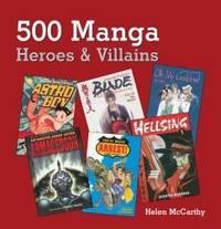 500 Manga Heroes and Villains by Helen McCarthy - 2006-03-01