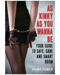 As Kinky As You Want To Be Guide by Shanna Germain