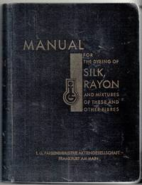 Manual for the Dyeing of Silk, Rayon and Mixed Fabrics composed of these and Other Fibres
