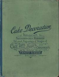 Cake Decoration. Illustrated with Photographically Reproduced Full-sized  Engravings of Designs of Cake Tops, Sides and Ornaments