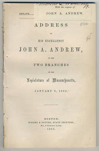 Address of His Excellency John A. Andrew, to the two branches of the legislature of Massachusetts, January 9, 1863.