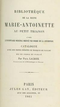 Bibliothèque de la Reine Marie-Antoinette at Petit Trianon D'apres L'Inventaire Original Dressé par Ordre de la Convention. Catalogue avex des Notes Inédites du Marquis de Paulmy