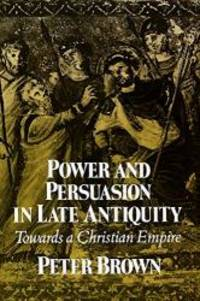 image of Power and Persuasion in Late Antiquity: Towards a Christian Empire (Curti Lecture Series)