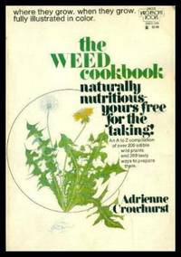 THE WEED COOKBOOK by  Adrienne Crowhurst - Paperback - First Edition - 1972 - from W. Fraser Sandercombe and Biblio.com
