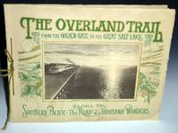 "The Overland Trail; a Scenic Guide Book ""Through the Heart of the Sierras"" on the Line of the Southern Pacific. [Cover title] ""The Overland Trail From the Golden Gate to the Great Salt Lake Along the Southern Pacific-The Road of a Thousand Wonders"""