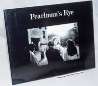 Pearlman's Eye; Photographs by Dan Pearlman. Introduction by Andrew Ward by  Dan. Andrew Ward Pearlman - First Edition - 2012 - from Bolerium Books Inc., ABAA/ILAB (SKU: 244132)