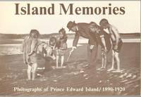 ISLAND MEMORIES: Photographs of Prince Edward Island, 1890-1920