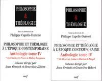 Philosophie et théologie à l'époque contemporaine.   Anthologie TOME IV  -  VOLUME I:  De Charles S. Pierce à Walter Benjamin.  +  VOLUME II: De Henri de Lubac à Eberhard Jüngel.