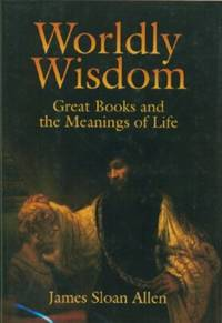 Worldly Wisdom: Great Books And the Meanings of Life