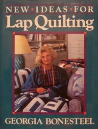 New Ideas For Lap Quilting by  Georgia Bonesteel - First Printing - 1987 - from tuckerstomes (SKU: 63154)