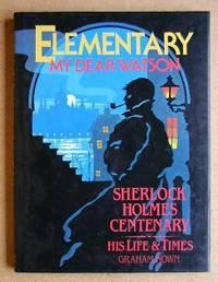Elementary My Dear Watson. Sherlock Holmes Centenary. His Life & Times.