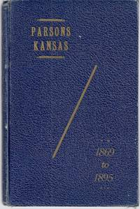 PARSONS, LABETTE COUNTY, KANSAS, YEARS FROM 1869 TO 1895. STORY OF THE
