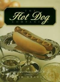THE HOT DOG COMPANION: A Connoiseur's Guide to the Food We Love
