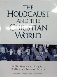 The Holocaust and the Christian World:  Reflections on the Past Challenges  for the Future