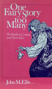 One Fairy Story Too Many:  The Brothers Grimm and Their Tales