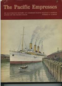 The Pacific Empresses: An Illustrated History of Canadian Pacific Railway's Empress Liners on...