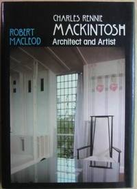 Charles Rennie Mackintosh: Architect and Artist