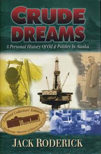 Crude Dreams A Personal History of Oil and Politics in Alaska
