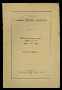 THE CANADIAN HISTORICAL ASSOCIATION.  REPORT OF THE ANNUAL MEETING HELD AT MONTREAL, MAY 25-26, 1939.  WITH HISTORICAL PAPERS.