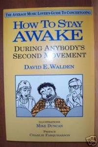 HOW TO STAY AWAKE DURING ANYBODY'S SECOND MOVEMENT The Average Music  Lover's Guide to Concertgoing!