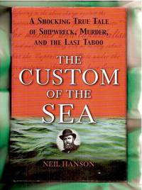 The Custom of the Sea: A Shocking True Tale of Shipwreck, Murder, and the Last Taboo