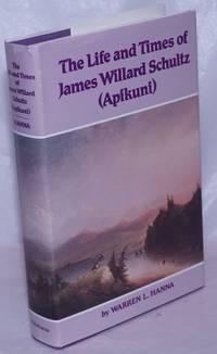 image of The Life and Times of James WIllard Schultz (Apikuni)