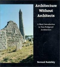 image of Architecture Without Architects : A Short Introduction to Non-Pedigreed Architecture